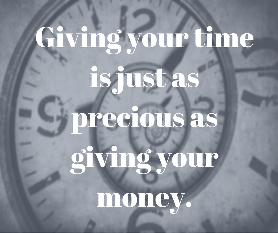 Giving your time is just as precious as giving your money.