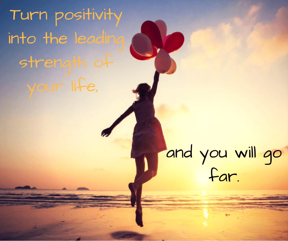 Turn positivity into the leading strength of your life,